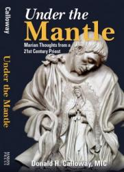 Under the Mantle: Marian Thoughts from a 21st Century Priest.