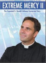 Extreme Mercy II: The Expanded Fr. Donald Calloway Conversion Story