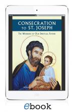 Consecration to St. Joseph: The Wonders of Our Spiritual Father (eBook version)
