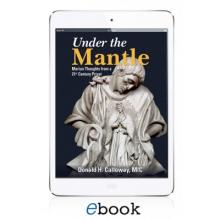 Under the Mantle: Marian Thoughts from a 21st Century Priest (eBook version)